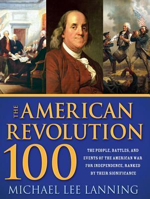 The-American-Revolution-100-The-Battles-People-and-Events-of-the-American-War-for-Independence-Ranked-by-Their-Significance