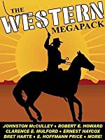 The Western Megapack(r): 25 Classic Western Stories