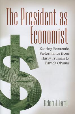 The President as Economist: Scoring Economic Performance from Harry Truman to Barack Obama