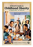 A Parent's Guide to Childhood Obesity: A Roadmap to Health