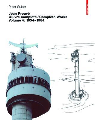 Jean Prouve: Oeuvre Complete/Complete Works, Volume 4: 1954-1984