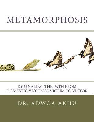 Metamorphosis: Journaling the Path from Domestic Violence Victim to Victor
