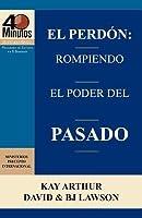 El Perdon: Rompiendo El Poder del Pasado / Forgiveness: Breaking the Power of the Past (40 Minute Bible Studies)