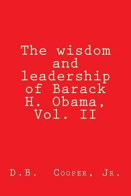 The Wisdom and Leadership of Barack H. Obama, Vol. II: Updated for 2012!