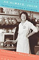 As Always, Julia: The Letters of Julia Child & Avis Devoto