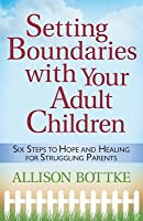 Setting Boundaries(r) with Your Adult Children: Six Steps to Hope and Healing for Struggling Parents