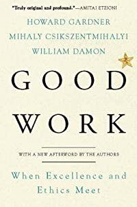 Good Work: When Excellence and Ethics Meet