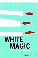 White Magic: Spells to Hold You, A Novel