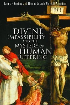 Divine Impassibility and the Mystery of Human Suffering by James F ...