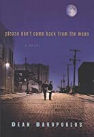 Please Don't Come Back from the Moon: A Novel