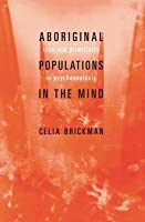 Aboriginal Populations in the Mind: Race and Primitivity in Psychoanalysis