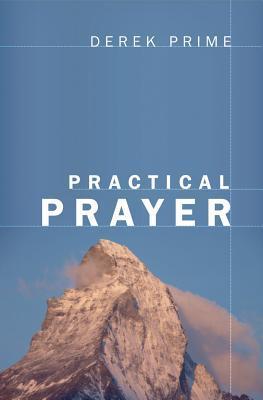 Practical Prayer by Derek J. Prime