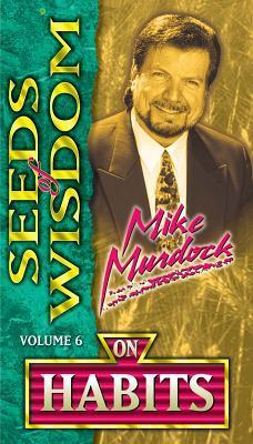 Seeds of Wisdom on Habits - Mike Murdock