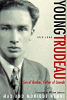 Young Trudeau: 1919-1944: Son of Quebec, Father of Canada