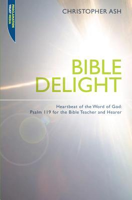 Bible Delight by Christopher Ash