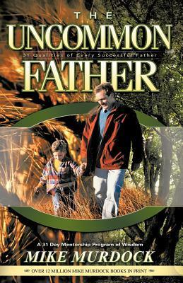 The Uncommon Father - Mike Murdock