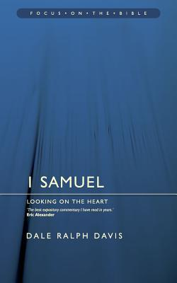 1 Samuel: Looking on the Heart (Focus on the Bible Commentaries)