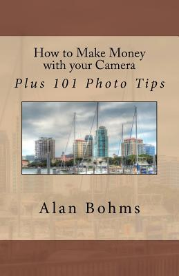 How to Make Money with your Camera: Plus 101 Photo Tips