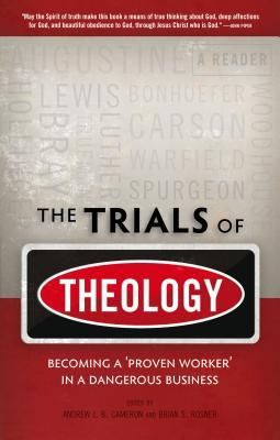 The Trials Of Theology by Andrew J.B. Cameron