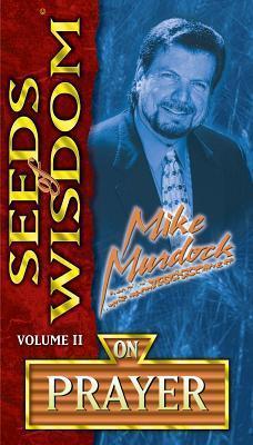Seeds of Wisdom on Prayer - Mike Murdock