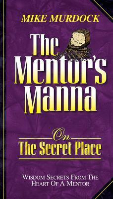 The Mentor's Manna On The Secre - Mike Murdock
