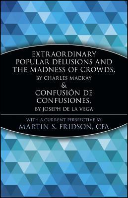 Extraordinary Popular Delusions and the Madness of Crowds/Confusión de Confusiones (Marketplace Book)
