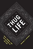 Thug Life: Race, Gender, and the Meaning of Hip-Hop