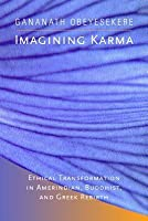 Imagining Karma: Ethical Transformation in Amerindian, Buddhist, and Greek Rebirth