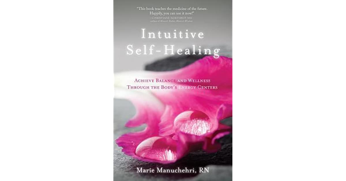 Intuitive Self-Healing: Achieve Balance and Wellness Through the Bodys Energy Centers