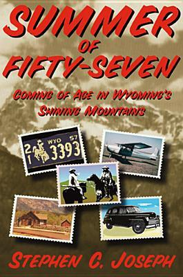 Summer of Fifty-Seven: Coming of Age in Wyoming's Shining Mountains