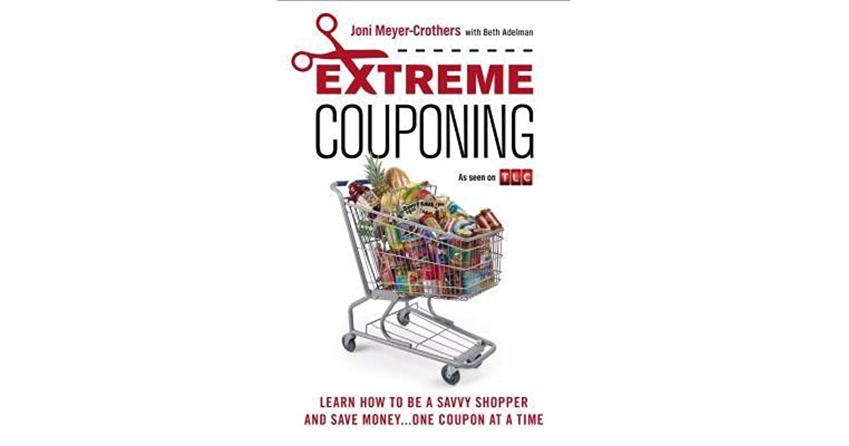 Extreme Couponing Learn How To Be A Savvy Shopper And Save Money One Coupon At A Time By Joni Meyer Crothers