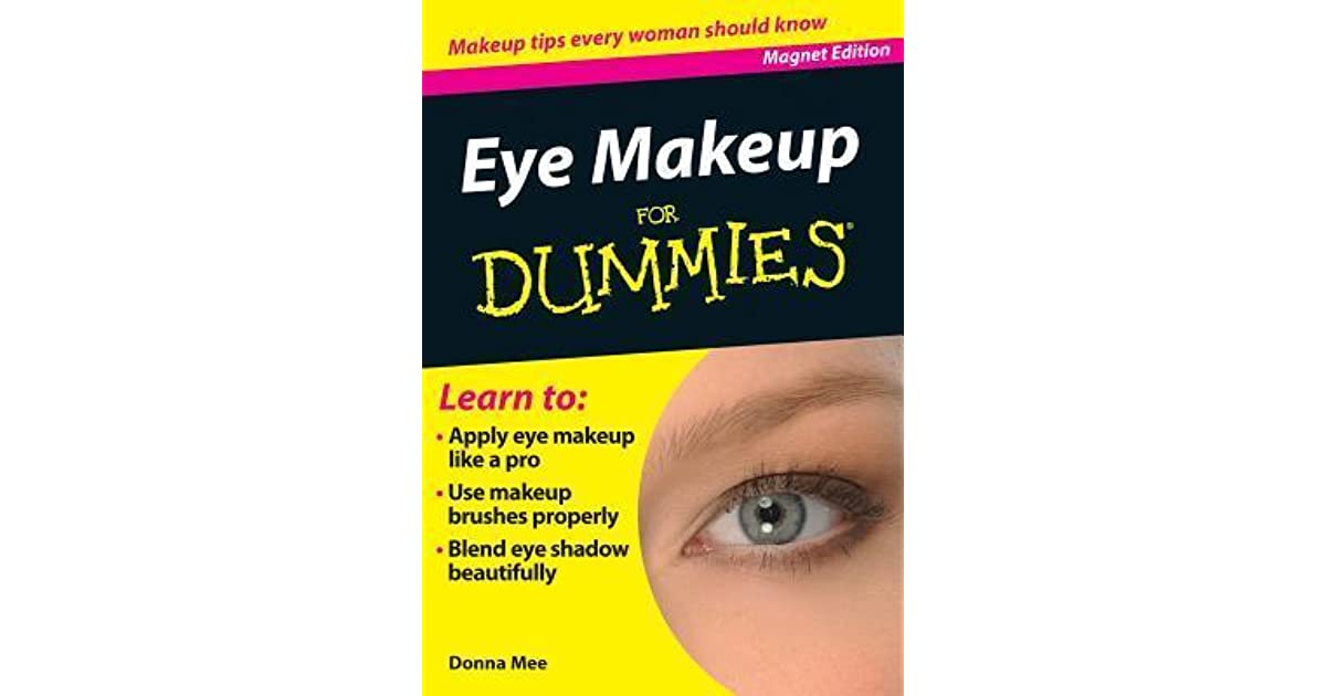 Eye Makeup For Dummies Makeup Tips Every Woman Should Know By Donna Mee