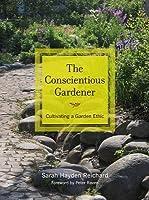 The Conscientious Gardener: Cultivating a Garden Ethic