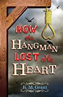 How the Hangman Lost His Heart