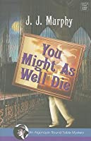 You Might as Well Die (Algonquin Round Table #2)