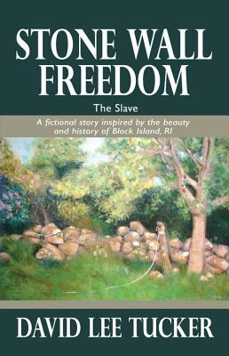 Stone Wall Freedom: The Slave: A Fictional Story Inspired by the Beauty and History of Block Island, RI