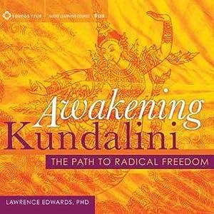 Awakening Kundalini: The Path to Radical Freedom