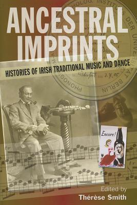 Ancestral Imprints: Histories of Irish Traditional Music and Dance