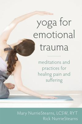 Yoga for Emotional Trauma: Meditations and Practices for Healing Pain and Suffering