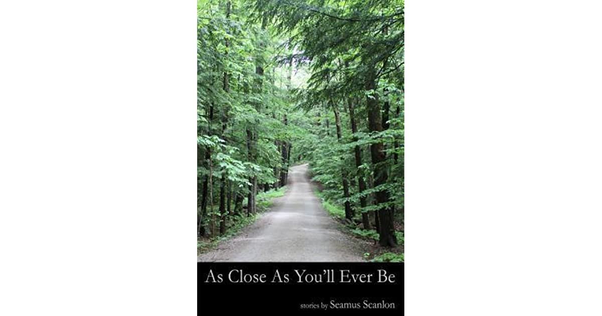 As Close As Youll Ever Be: Stories by Seamus Scanlon