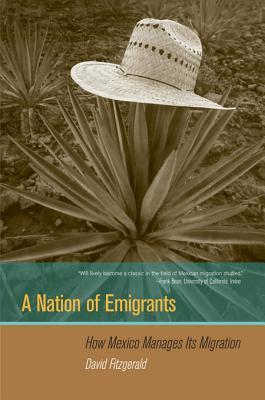 A Nation of Emigrants: How Mexico Manages Its Migration David Fitzgerald