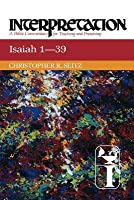Isaiah 1-39: Interpretation: A Bible Commentary for Teaching and Preaching
