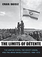 The Limits of Detente: The United States, the Soviet Union, and the Arab-Israeli Conflict, 1969-1973