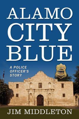 Alamo City Blue: A Police Officer's Story