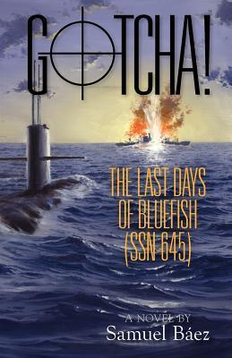 Gotcha! the Last Days of Bluefish (Ssn-645)