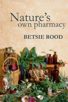 Nature's Own Pharmacy by Betsie Rood