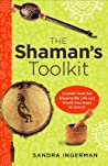 The Shaman's Toolkit: Ancient Tools for Shaping the Life and World You Want to Live In ebook review