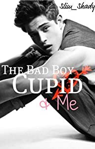 The Bad Boy, Cupid & Me