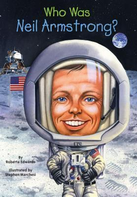 Who Was Neil Armstrong by Roberta Edwards, Nancy Harrison, Stephen Marchesi