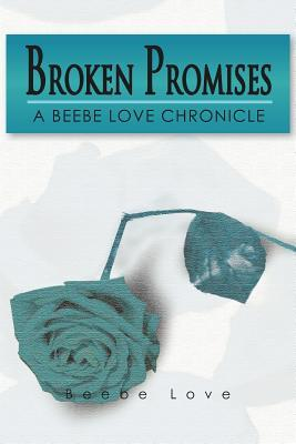 Broken Promises: A Beebe Love Chronicle